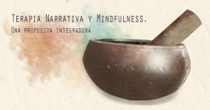 Terapia Narrativa y Minfulness. Una propuesta integradora