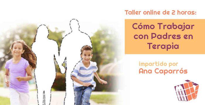 Taller: Cómo trabajar con padres en terapia