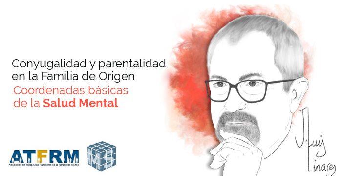 Conyugalidad y parentalidad en la Familia de Origen, con Juan Luis Linares