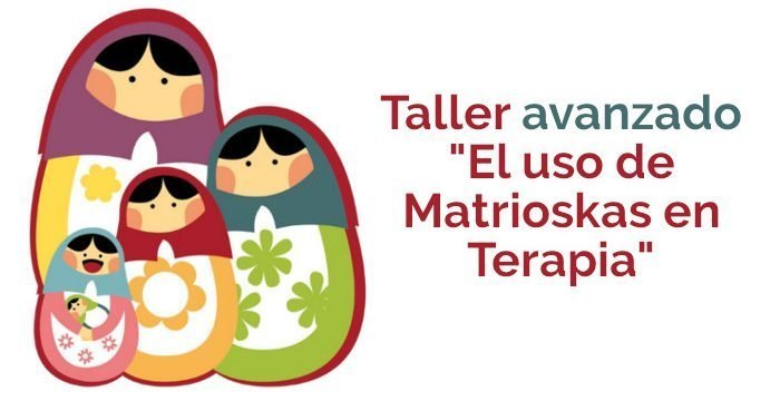 """Taller Avanzado """"El uso de Matrioskas en Terapia"""""""