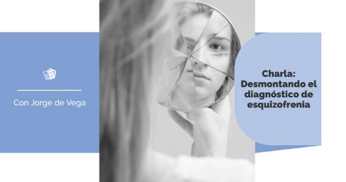 Charla: Desmontando el diagnóstico de esquizofrenia
