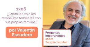1x06 ¿Cómo les va a los terapeutas familiares con sus propias familias?