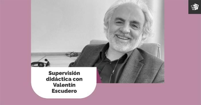 Ciclo de Supervisión didáctica con Valentín Escudero